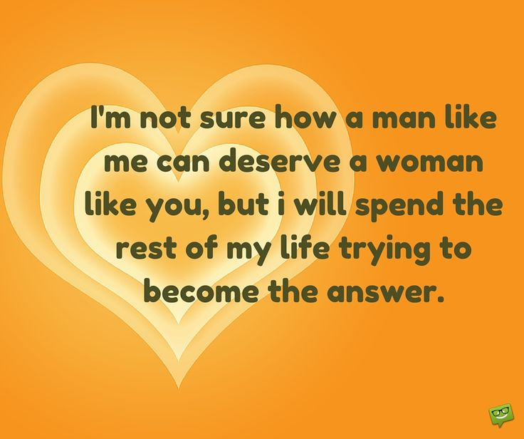 Lovely Iu0027m Not Sure How A Man Like Me Can Deserve A Woman Like You · Love Quote  For HerLove ...