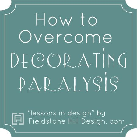 """Get out of """"Decorating paralysis!"""" And, How To Find Your Style and Buy Things That Only Reflect You. via @fieldstonehill #overcomedecoratingparalysis #livewithbeauty"""