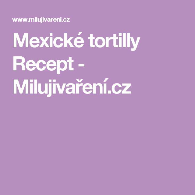 Mexické tortilly Recept - Milujivaření.cz