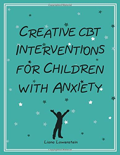 Creative CBT Interventions for Children with Anxiety by Liana Lowenstein.