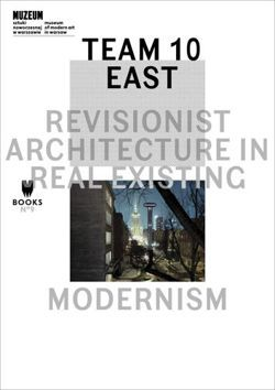 Team 10 East: Revisionist Architecture in Real Existing Modernism
