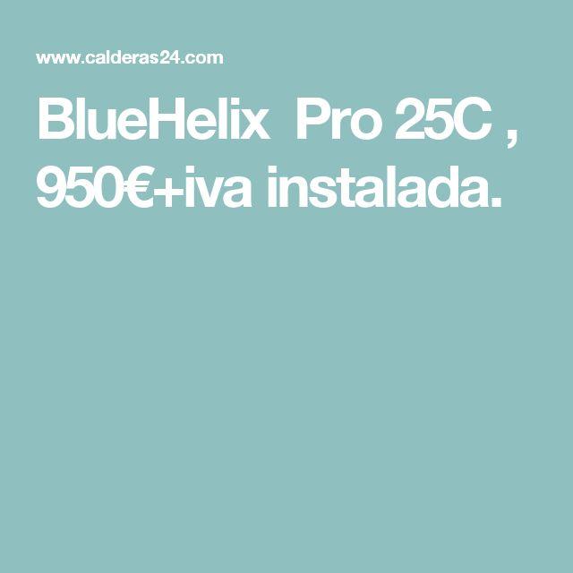BlueHelix Pro 25C , 950€+iva instalada.