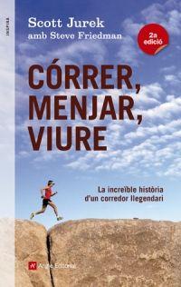 Córrer, menjar, viure. Scott Jurek Steve Friedman