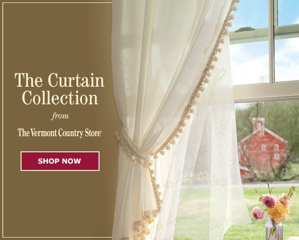 Your Favorite Country Curtains Now At The Vermont Country Store