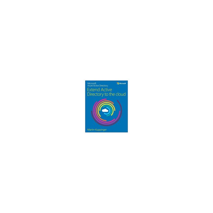 Microsoft Azure Active Directory : Extend Active Directory to the Cloud (Paperback) (Martin Kuppinger)