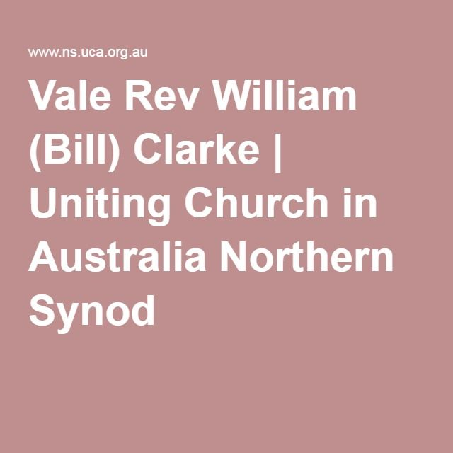Vale Rev William (Bill) Clarke | Uniting Church in Australia Northern Synod