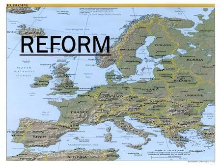 REFORM.  16.y.y'da Avrupa'da Hıristiyanlık dininde yapılan düzenlemelere Reform denir.  İlk defa Almanya'da görülür.  Fransa, İngiltere, Kuzey Avrupa.