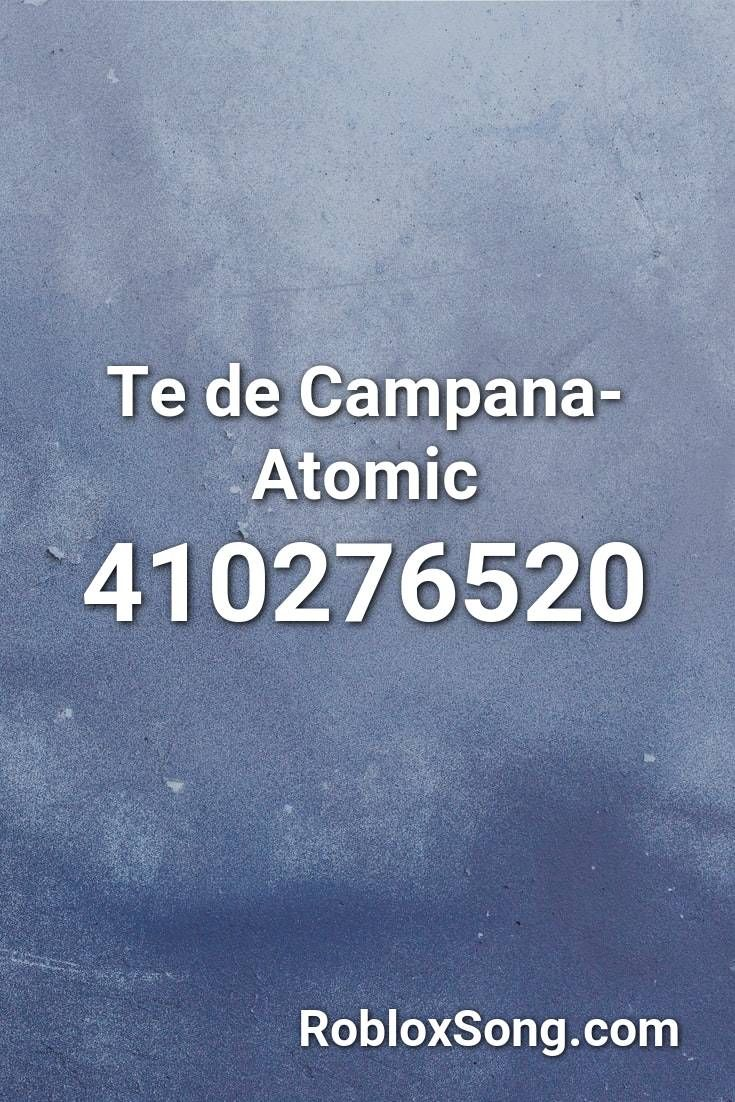 Te De Campana Atomic Roblox Id Roblox Music Codes In 2020