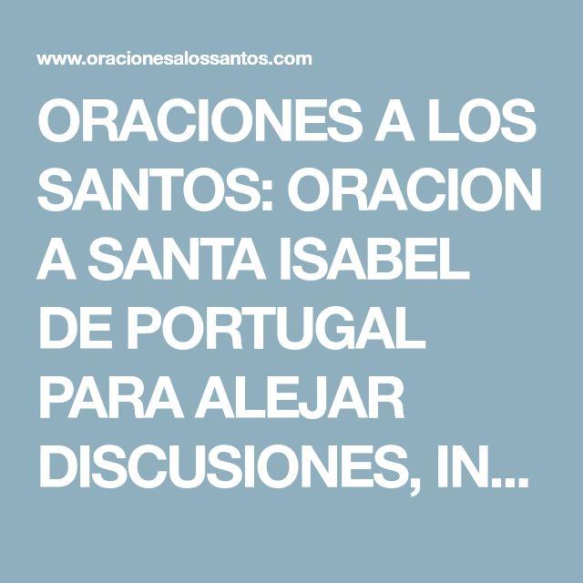 ORACIONES A LOS SANTOS: ORACION A SANTA ISABEL DE PORTUGAL PARA ALEJAR DISCUSIONES, INFIDELIDADES, CRISIS EN LA PAREJA