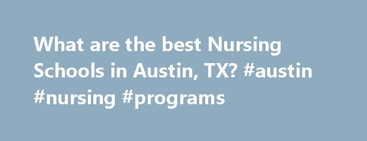 What are the best Nursing Schools in Austin, TX? #austin #nursing #programs http://utah.remmont.com/what-are-the-best-nursing-schools-in-austin-tx-austin-nursing-programs/  # Nursing Schools in Austin, TX Austin, Texas has 2 nursing schools for you to consider if you are interested in pursuing a degree in nursing. Austin has a general population of 656,562 and an overall student population of 106,014. Approximately 91,243 of Austin's students are enrolled in schools that offer nursing…