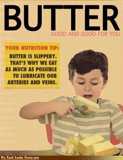 Butter. Bahahaha this is soooo my family