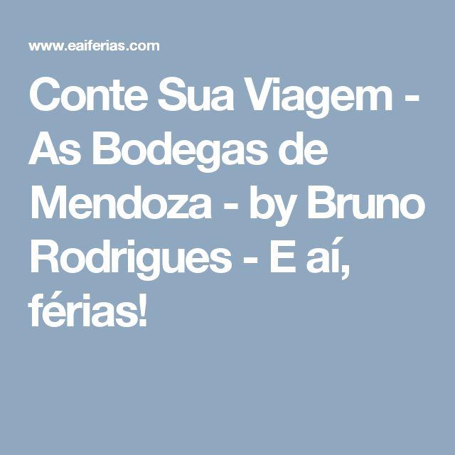 Conte Sua Viagem - As Bodegas de Mendoza - by Bruno Rodrigues - E aí, férias!