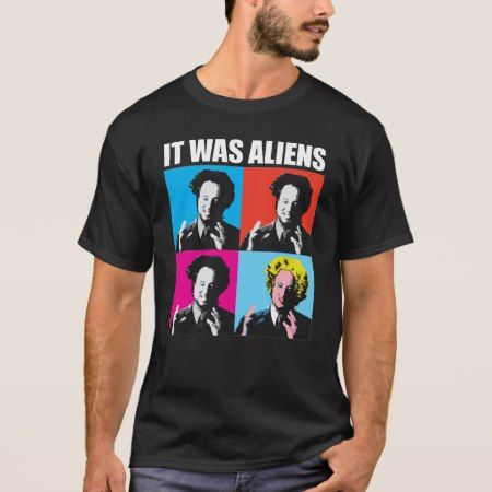 It WAS Aliens T-Shirt - tap to personalize and get yours