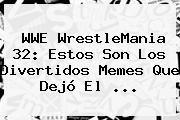 http://tecnoautos.com/wp-content/uploads/imagenes/tendencias/thumbs/wwe-wrestlemania-32-estos-son-los-divertidos-memes-que-dejo-el.jpg WrestleMania 32. WWE WrestleMania 32: estos son los divertidos memes que dejó el ..., Enlaces, Imágenes, Videos y Tweets - http://tecnoautos.com/actualidad/wrestlemania-32-wwe-wrestlemania-32-estos-son-los-divertidos-memes-que-dejo-el/