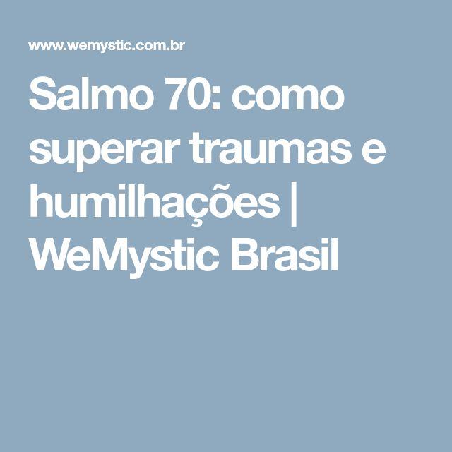 Salmo 70: como superar traumas e humilhações | WeMystic Brasil