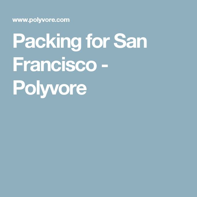Packing for San Francisco - Polyvore