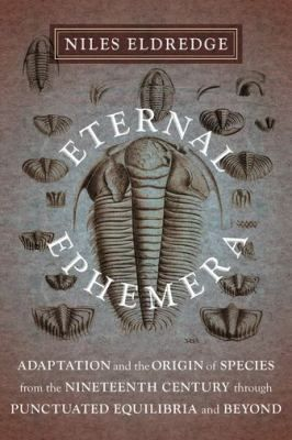 Eternal ephemera : adaptation and the Origin of species from the nineteenth century through punctuated equilibria and beyond