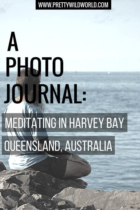 Meditating on the waters edge in Hervey Bay - Pretty Wild World