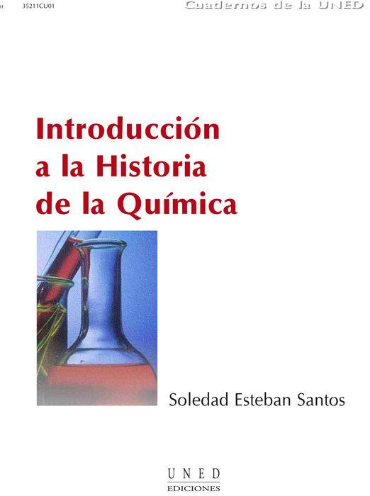 Introducción a la historia de la química / Soledad Esteban Santos. -- 1 ed. -- Madrid : Universidad Nacional de Educación a Distancia, 2001.