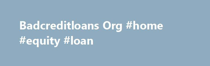 Badcreditloans Org #home #equity #loan http://loan-credit.remmont.com/badcreditloans-org-home-equity-loan/  #badcreditloans # These refinancing options are necessary for the tenants or low-homeowners, since these lending products are free of charge in the ritual of pledging security security Badcreditloans org contrary Badcreditloans org to the coppied sum. When your type will get published, the executives through the organization will send you an email. does bank of […]