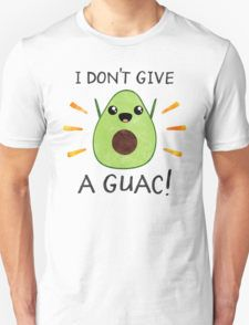 I don't give a guac! T-Shirt