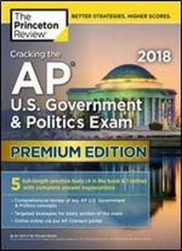 Cracking The Ap U.s. Government & Politics Exam 2018 Premium Edition (college Test Preparation) free ebook