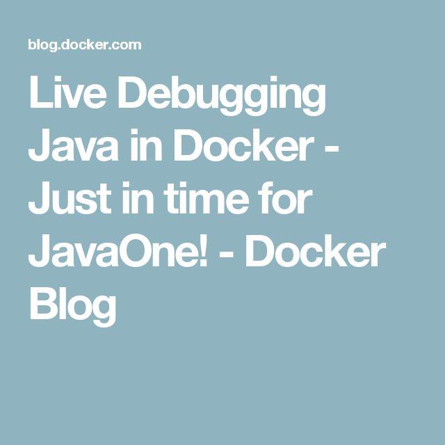 Live Debugging Java in Docker - Just in time for JavaOne! - Docker Blog