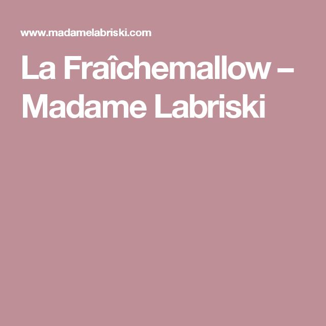 La Fraîchemallow – Madame Labriski