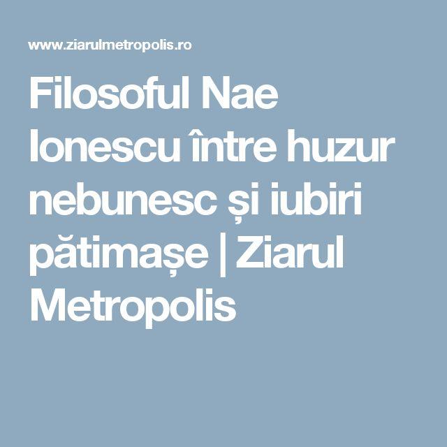 Filosoful Nae Ionescu între huzur nebunesc și iubiri pătimașe | Ziarul Metropolis