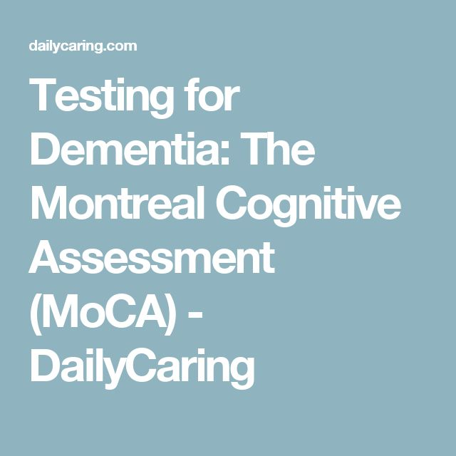 Testing for Dementia: The Montreal Cognitive Assessment (MoCA) - DailyCaring