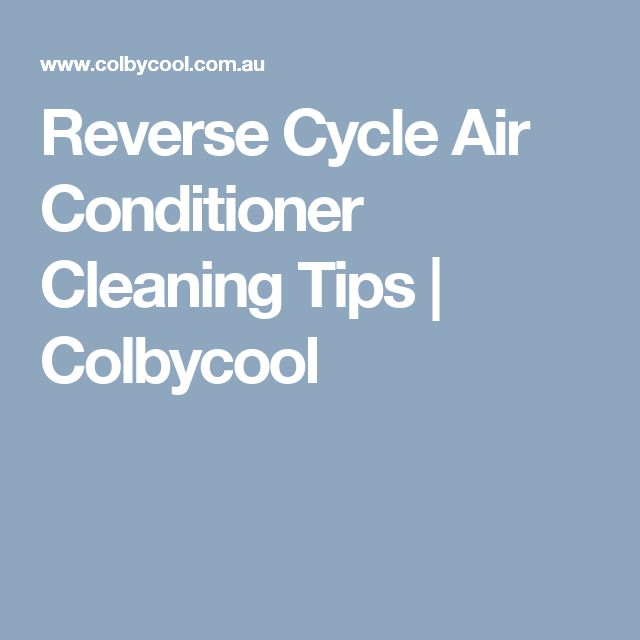 Reverse Cycle Air Conditioner Cleaning Tips | Colbycool