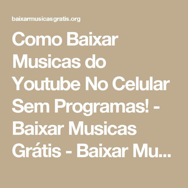 Como Baixar Musicas do Youtube No Celular Sem Programas! - Baixar Musicas Grátis - Baixar Musicas e CDS