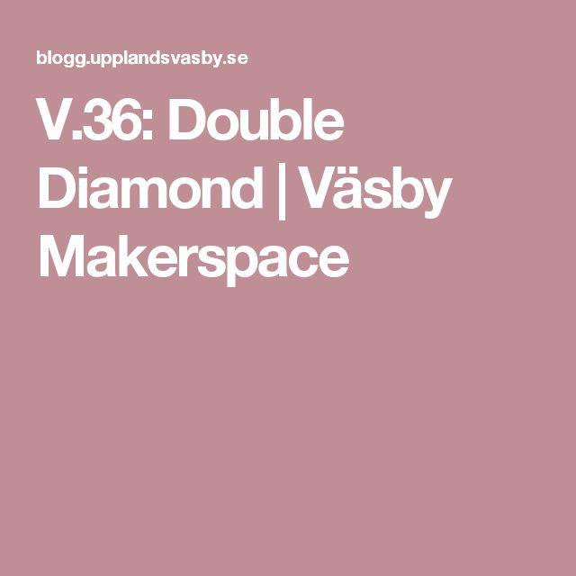 V.36: Double Diamond | Väsby Makerspace