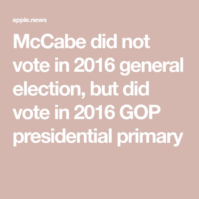 McCabe did not vote in 2016 general election, but did vote in 2016 GOP presidential primary