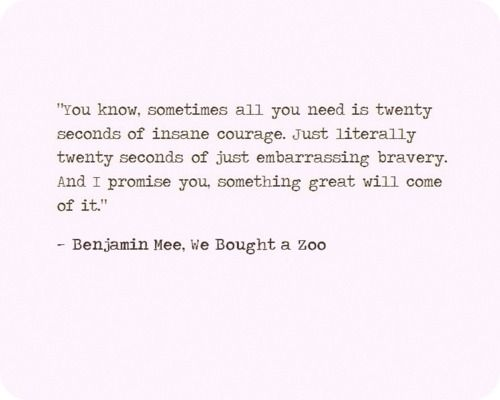 love this :): Twenties Second, 20 Second, Insanity Courage, Embarrassing Braveri, Courage Quotes, Movie Quotes, Favorite Quotes, Bought, Liter Twenties