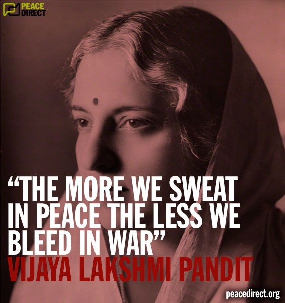 """The more we sweat in peace, the less we bleed in war."" - Vijaya Lakshmi Pandit #peace #quote"