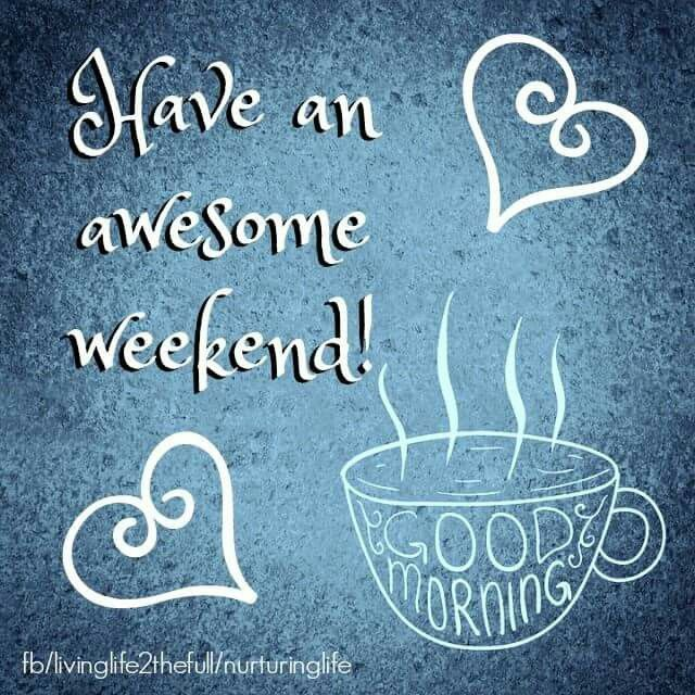 Have An Awesome Weekend weekend good morning weekend quotes happy weekend happy weekend quotes goodbye weekend…