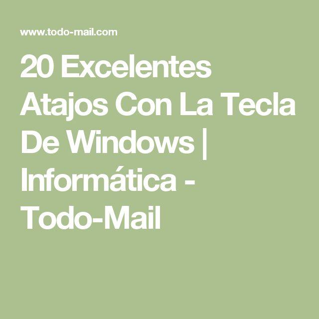 20 Excelentes Atajos Con La Tecla De Windows | Informática - Todo-Mail