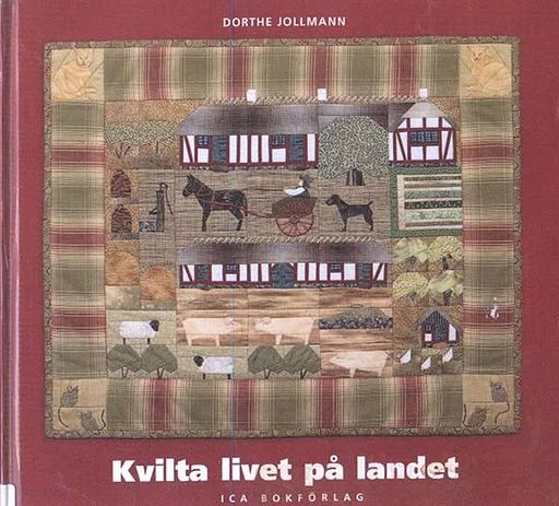 Kvilta livet på landet. av JOLLMANN DORTHE. - Quilted Country Life Foundation Paper Pieced Patterns