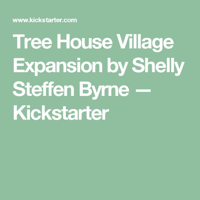 Tree House Village Expansion by Shelly Steffen Byrne —  Kickstarter