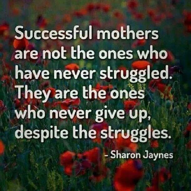 This is so true!!! Never give up! Your hours are long and you are paid in hugs & kisses,but one day when they come back and realize all that you have sacrificed and done and continue to do for them, that is your payment!