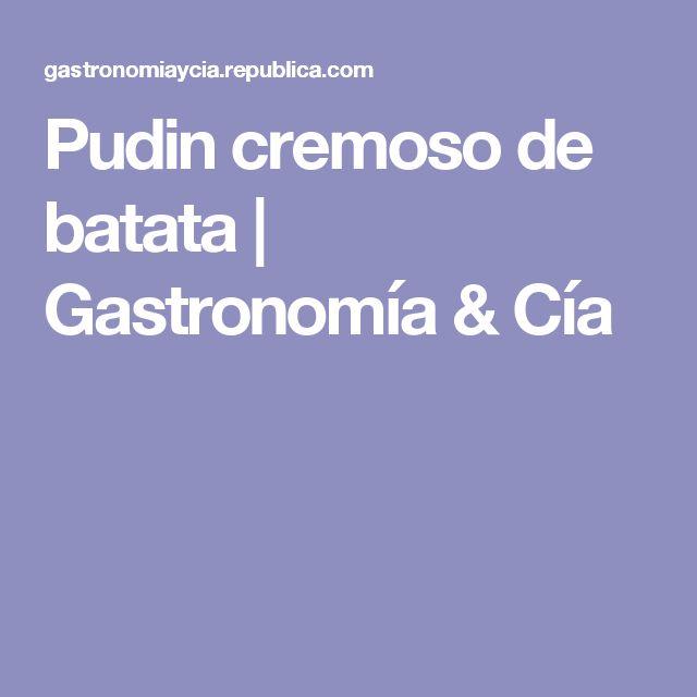 Pudin cremoso de batata | Gastronomía & Cía