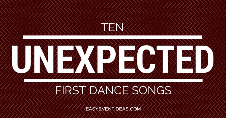 TEN UNEXPECTED FIRST DANCE SONGS... the unexpected is the best!