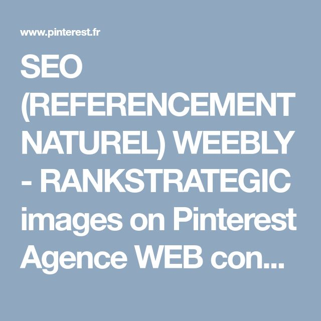 SEO (REFERENCEMENT NATUREL) WEEBLY - RANKSTRATEGIC images on Pinterest Agence WEB consultant expert SEO (référencement naturel) - rankstrategic - rankstrategic.com SEO, Search Engine Optimization, référencement naturel, agence web seo, agence seo, agence référencement naturel, consultant seo, agence référencement seo, agence referencement google, agence de référencement, agence de référencement web, entreprise referencement site internet