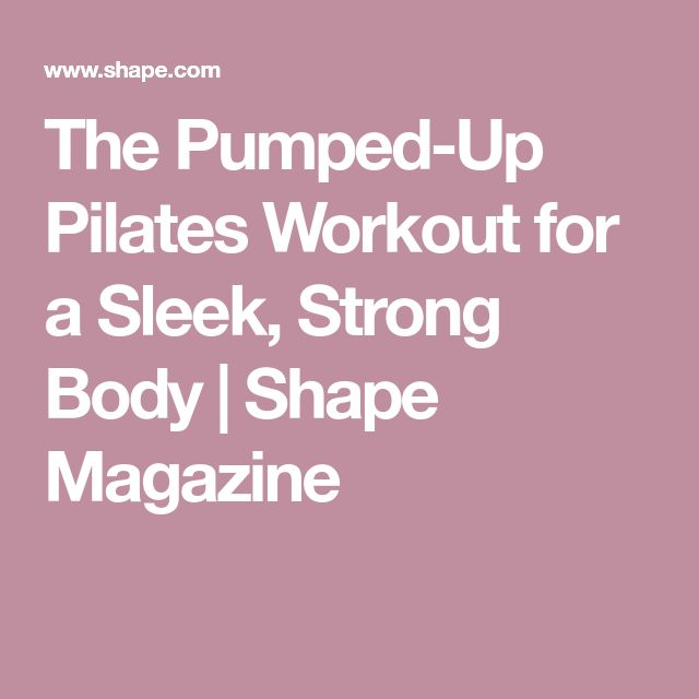 The Pumped-Up Pilates Workout for a Sleek, Strong Body | Shape Magazine