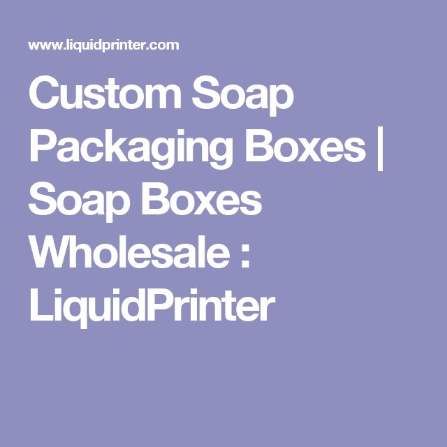 Custom Soap Packaging Boxes | Soap Boxes Wholesale : LiquidPrinter