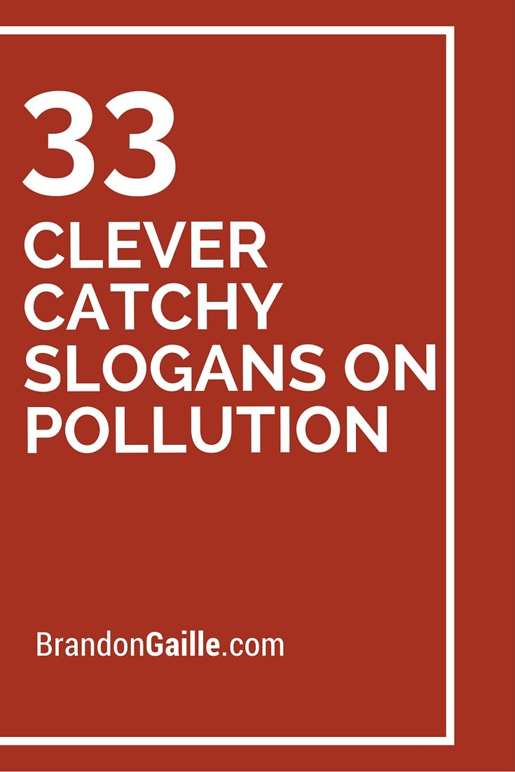 33 Clever Catchy Slogans On Pollution