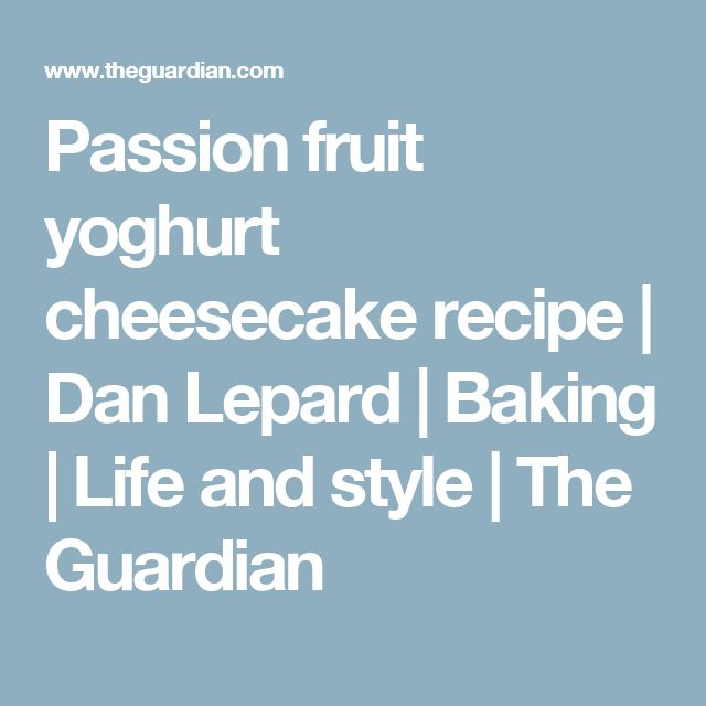 Passion fruit yoghurt cheesecake recipe | Dan Lepard | Baking | Life and style | The Guardian