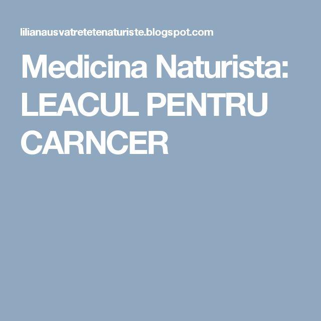 Medicina Naturista: LEACUL PENTRU CARNCER
