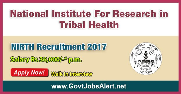 "NIRTH Recruitment 2017 – Walk in Interview for Research Associate Post, Salary Rs.36,000/- : Apply Now !!!  The National Institute For Research in Tribal Health - NIRTH Recruitment 2017 has released an official employment notification inviting interested and eligible candidates to apply for the positions of Research Associate in ICMR- NIRTH sponsored project entitled ""A point-of-care device for malaria diagnosis and drug resistance genotyping""."